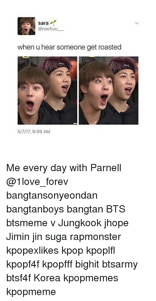 foreverly: Sara  A nochuu  when u hear someone get roasted  5/7/17, 9:09 AM Me every day with Parnell @1love_forev bangtansonyeondan bangtanboys bangtan BTS btsmeme v Jungkook jhope Jimin jin suga rapmonster kpopexlikes kpop kpoplfl kpopf4f kpopfff bighit btsarmy btsf4f Korea kpopmemes kpopmeme