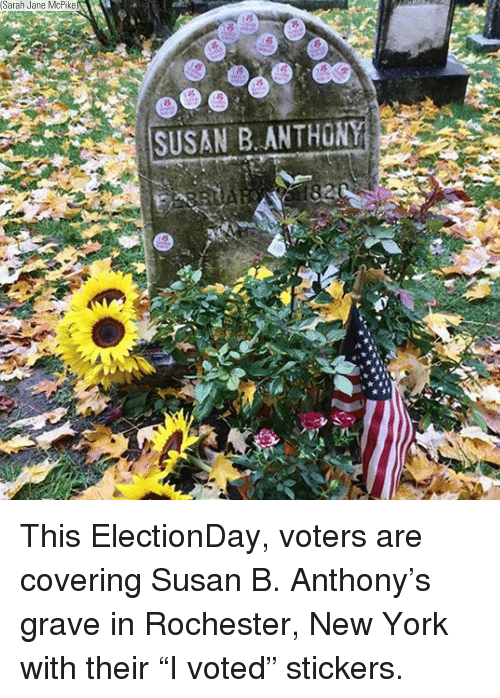 "Memes, New York, and 🤖: (Sarah Jane McPike  8  SUSAN B. ANTHONY This ElectionDay, voters are covering Susan B. Anthony's grave in Rochester, New York with their ""I voted"" stickers."