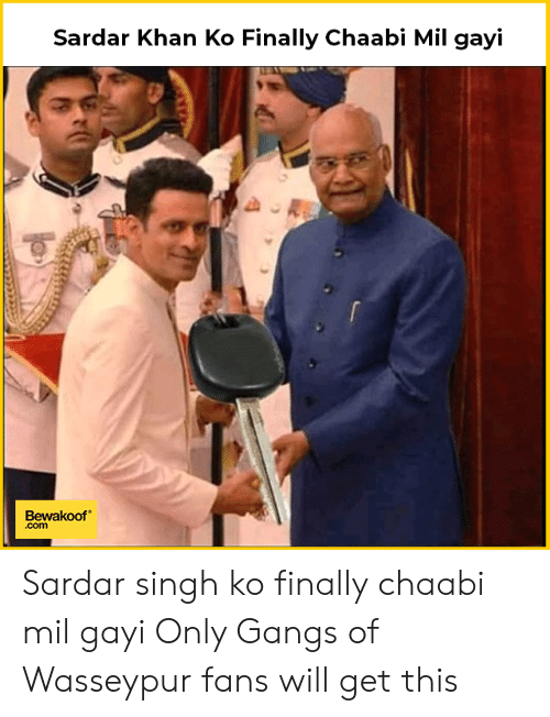 gangs: Sardar Khan Ko Finally Chaabi Mil gayi  Bewakoof  .com Sardar singh ko finally chaabi mil gayi Only Gangs of Wasseypur fans will get this