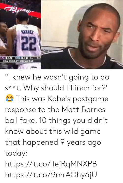"Fake, Memes, and Matt Barnes: SARMES ""I knew he wasn't going to do s**t. Why should I flinch for?""   😂 This was Kobe's postgame response to the Matt Barnes ball fake.   10 things you didn't know about this wild game that happened 9 years ago today: https://t.co/TejRqMNXPB https://t.co/9mrAOhy6jU"