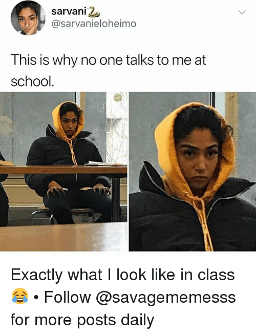 Memes, School, and 🤖: sarvani 2  @sarvanieloheimo  This is why no one talks to me at  school Exactly what I look like in class 😂 • Follow @savagememesss for more posts daily