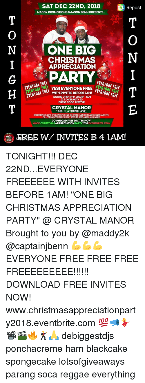 "Yesie: SAT DEC 22ND, 2018  Repost  MADDY PROMOTIONS & JASON BENN PRESENTS...  ONE BIG  CHRISTMAS  APPRECIATION  EVERYONE FREE  1YONE FREE  EEEVERYONE FREE  YESI EVERYONEFREE  WITH INVITES BEFORE 1AM!  DOORS OPEN 9PM SHARP 4AM  21 & OVER WITHID  DRESS CODE: FESTIVE!  CRYSTAL MANOR  1460 FLATBUSH AVE.  DE BIGGEST DIS LOTS OF GIVEAWAYS, PONCH DE CREME, HAM, FRUIT CAKE, SPONGE CAKE, ETC,  FULLY DECORATED VENUE 2FULLY STOCKED BARS AND SO MUCH MORE  DOWNLOAD FREE INVITES NOW!  www.cHRISTMASAPPRECIAPARTY2018.EVENTBRITE.COM  TION  FREE W/ INVITES B 4 1AM!  PARTY TONIGHT!!! DEC 22ND...EVERYONE FREEEEEE WITH INVITES BEFORE 1AM! ""ONE BIG CHRISTMAS APPRECIATION PARTY"" @ CRYSTAL MANOR Brought to you by @maddy2k @captainjbenn 💪💪💪 EVERYONE FREE FREE FREE FREEEEEEEEE!!!!!! DOWNLOAD FREE INVITES NOW! www.christmasappreciationparty2018.eventbrite.com 💯📣💃📽🎬🔥🕺🙏 debiggestdjs ponchacreme ham blackcake spongecake lotsofgiveaways parang soca reggae everything"