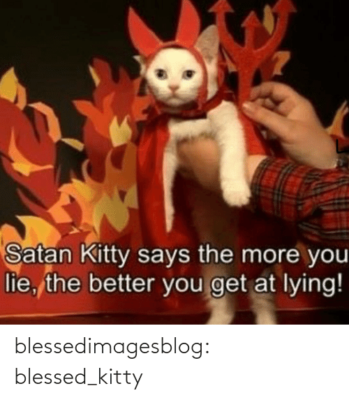 Lying: Satan Kitty says the more you  lie, the better you get at lying! blessedimagesblog:  blessed_kitty
