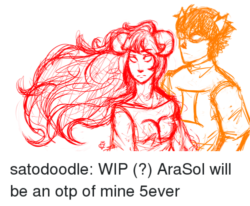 OTP: satodoodle:  WIP (?) AraSol will be an otp of mine 5ever