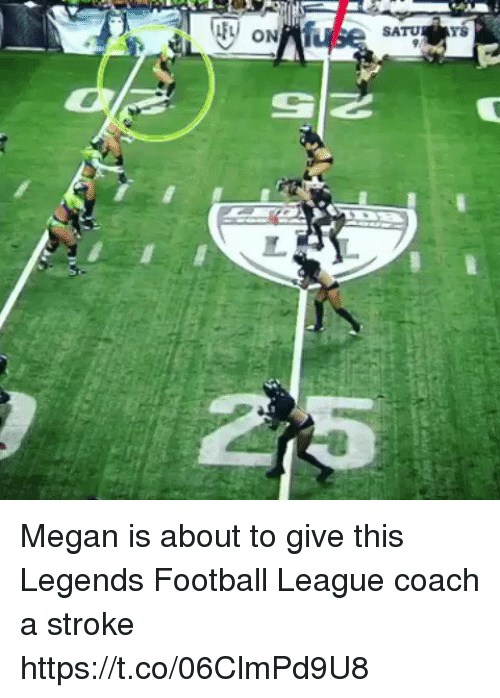 Football, Megan, and Sports: SATU  YS Megan is about to give this Legends Football League coach a stroke https://t.co/06ClmPd9U8