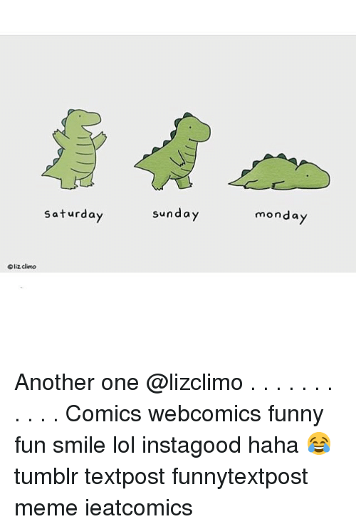 Another One, Funny, and Lol: Saturda  sunday  monda  Oliz climo Another one @lizclimo . . . . . . . . . . . Comics webcomics funny fun smile lol instagood haha 😂 tumblr textpost funnytextpost meme ieatcomics