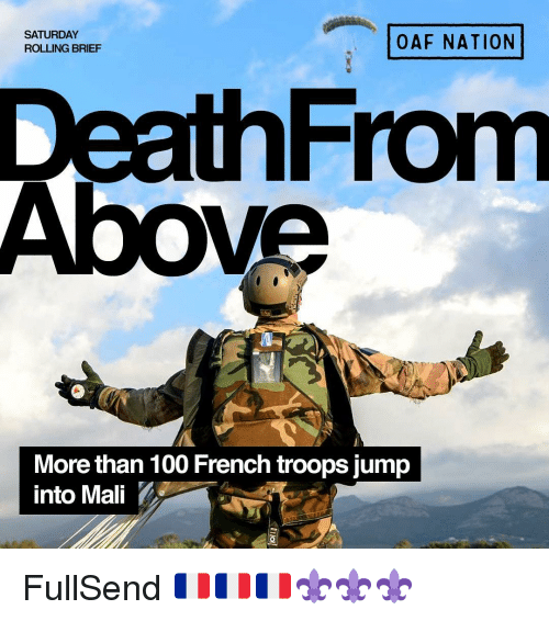 Anaconda, Memes, and French: SATURDAY  ROLLING BRIEF  OAF NATION  DeathFrom  Above  More than 100 French troops jump  into Mali FullSend 🇫🇷🇫🇷🇫🇷⚜️⚜️⚜️