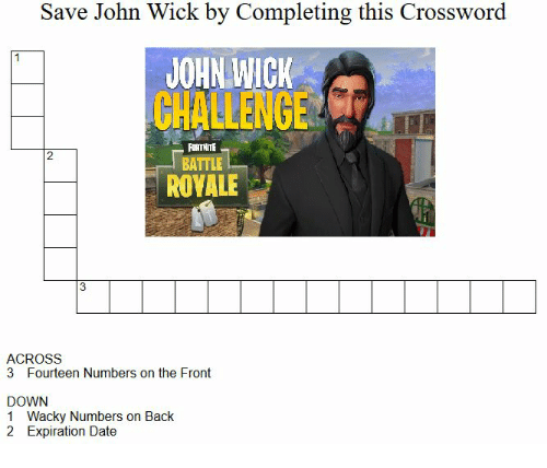 John Wick, Date, and Back: Save John Wick by Completing this Crossword  JOHN WICK  CHALLENGE  FORTNITE  BATTLEa  2  ROVALE  ACROSS  3 Fourteen Numbers on the Front  DOWN  1 Wacky Numbers on Back  2 Expiration Date