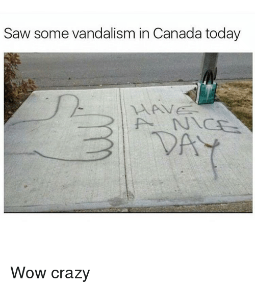 Canadã¡: Saw some vandalism in Canada today Wow crazy