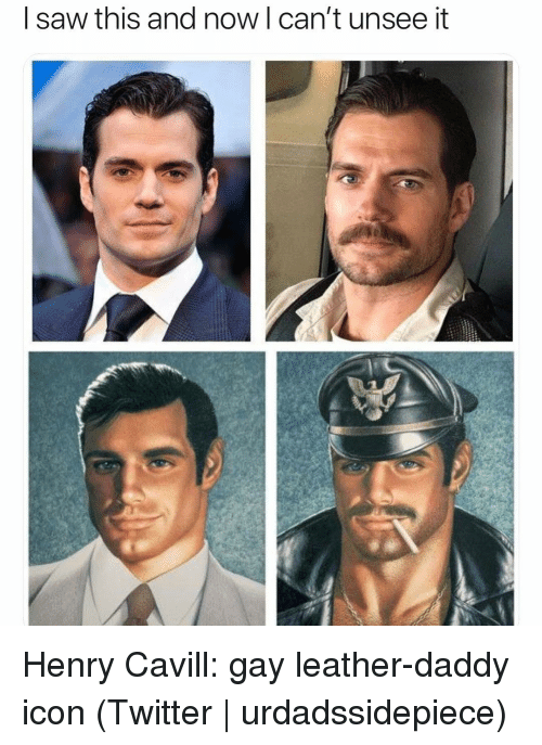 Saw, Twitter, and Grindr: | saw this and now I can't unsee it Henry Cavill: gay leather-daddy icon (Twitter | urdadssidepiece)