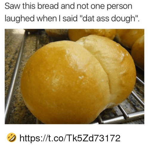 """Doughe: Saw this bread and not one person  laughed when I said """"dat ass dough"""". 🤣 https://t.co/Tk5Zd73172"""