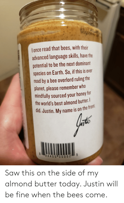 When The: Saw this on the side of my almond butter today. Justin will be fine when the bees come.