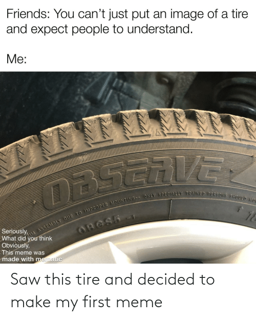 Make My: Saw this tire and decided to make my first meme