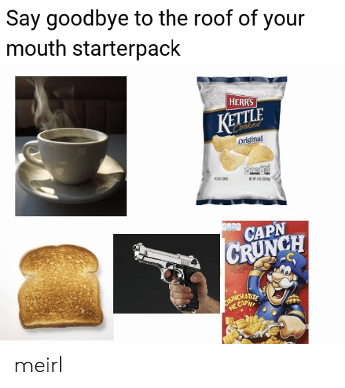 Roof: Say goodbye to the roof of your  mouth starterpack  HERRS  KETTLE  Coaked  Original  K  METT  CAPN  CRUNCH  ME CAPN meirl