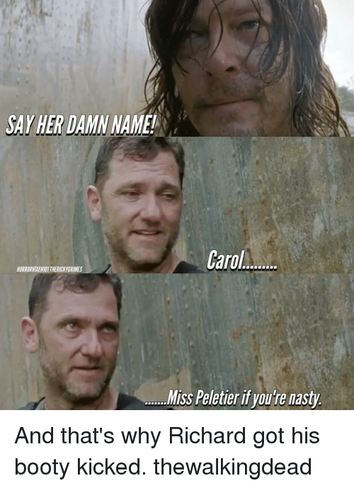 Booty, Memes, and Nasty: SAY HER DAMN NAME!  Carol  HORRORVIYEN101THERICKYGRIMES  Miss Peletieri youre nasty And that's why Richard got his booty kicked. thewalkingdead