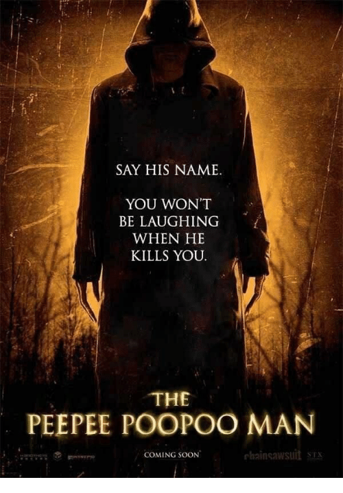 Soon..., Man, and Name: SAY HIS NAME  YOU WON'T  BE LAUGHING  WHEN HE  KILLS YOU  THE  PEEPEE POOPOO MAN  chainsawsuit ST  COMING SOON
