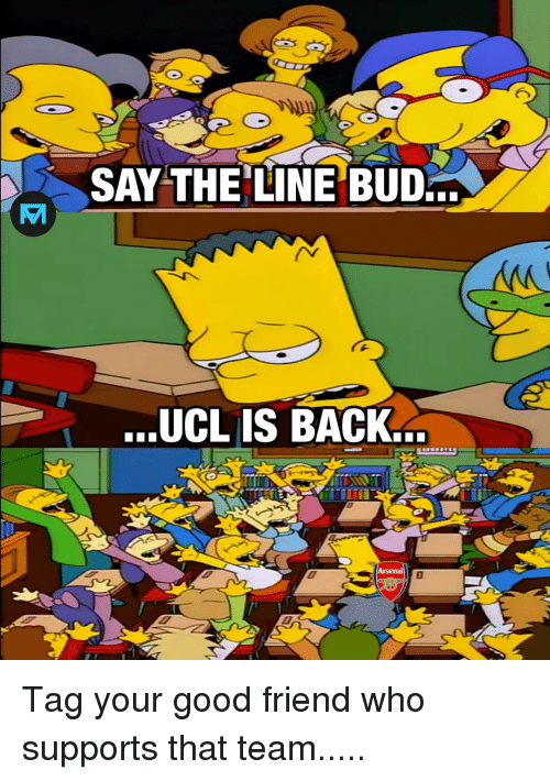 Arsenal, Memes, and Good: SAY THE LINE BUD  ...UCL IS BACK.  Arsenal Tag your good friend who supports that team.....