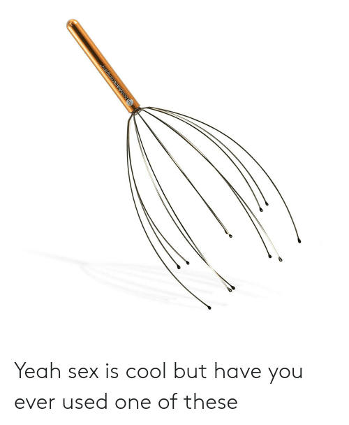 Sex, Yeah, and Cool: Sbodybackcompany Yeah sex is cool but have you ever used one of these