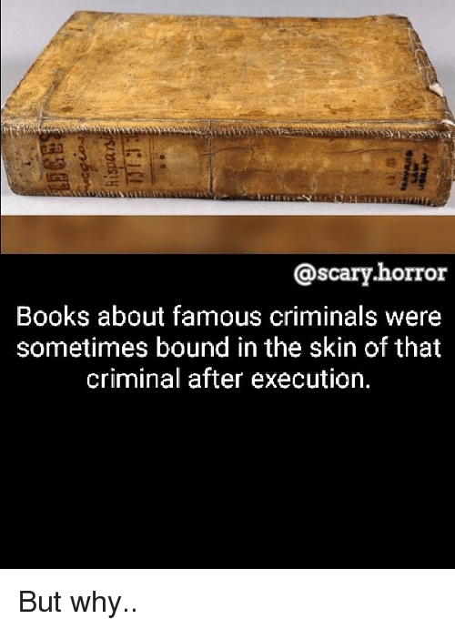 executioner: @scary.horror  Books about famous criminals were  sometimes bound in the skin of that  criminal after execution. But why..