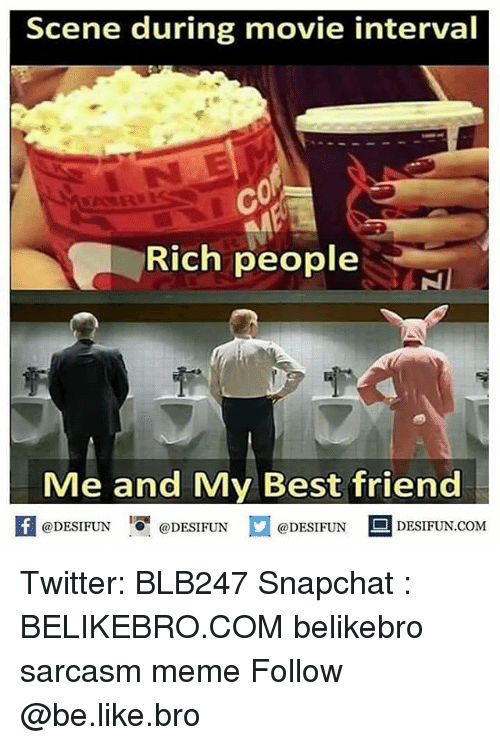 Be Like, Best Friend, and Meme: Scene during movie interval  Rich people  Me and My Best friend  @DESIFUN@DESIFUN  @DESIFUNDESIFUN.COM Twitter: BLB247 Snapchat : BELIKEBRO.COM belikebro sarcasm meme Follow @be.like.bro