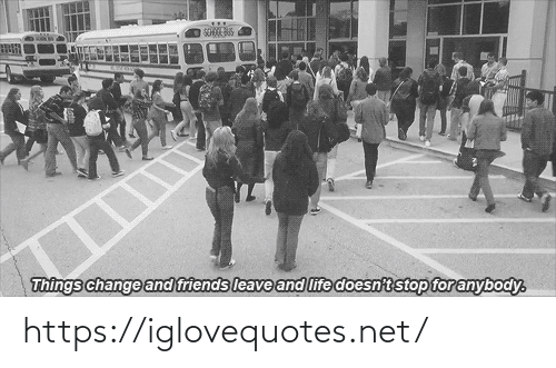 Friends, Life, and School: SCHOOL BUS  Things change and friends leave and life doesn't stop for anybody. https://iglovequotes.net/