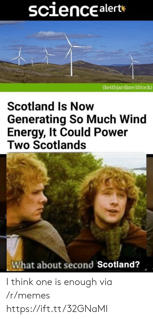 Energy, Memes, and Istock: sciencealerte  (keithjardine/iStock)  Scotland Is Now  Generating So Much Wind  Energy, It Could Power  Two Scotlands  What about second Scotland? I think one is enough via /r/memes https://ift.tt/32GNaMI