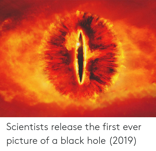 Black, Black Hole, and Hole: Scientists release the first ever picture of a black hole (2019)