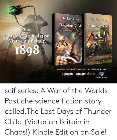 Fiction: scifiseries: A War of the Worlds Pastiche science fiction story called,The Last Days of Thunder Child (Victorian Britain in Chaos!)  Kindle Edition on Sale!