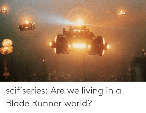 Blade: scifiseries:  Are we living in a Blade Runner world?