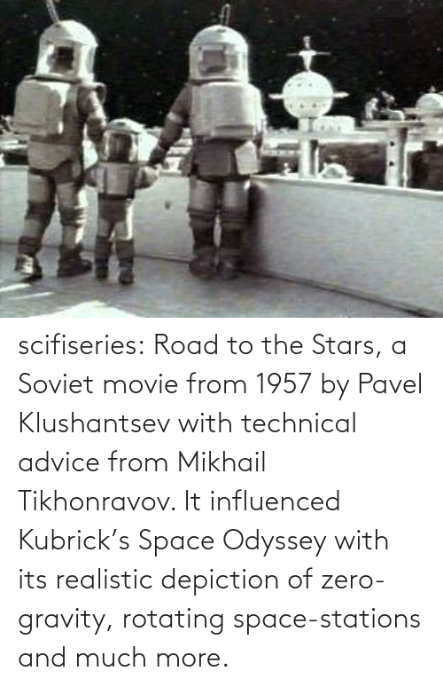 Gravity: scifiseries:  Road to the Stars, a Soviet movie from 1957 by Pavel Klushantsev with technical advice from Mikhail Tikhonravov. It influenced Kubrick's Space Odyssey with its realistic depiction of zero-gravity, rotating space-stations and much more.