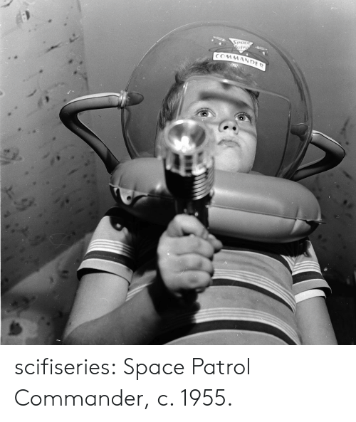 Tumblr, Blog, and Http: scifiseries:  Space Patrol Commander, c. 1955.