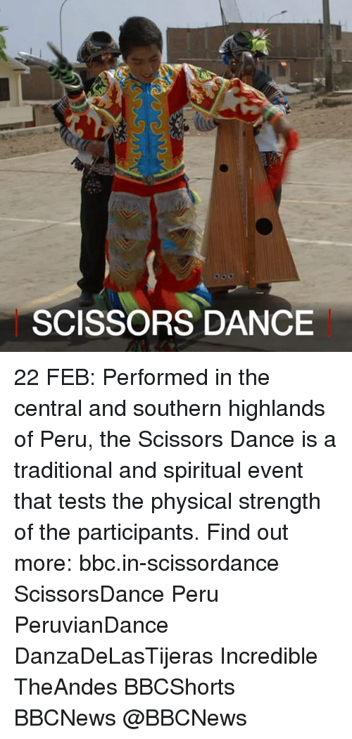 physicality: SCISSORS DANCE 22 FEB: Performed in the central and southern highlands of Peru, the Scissors Dance is a traditional and spiritual event that tests the physical strength of the participants. Find out more: bbc.in-scissordance ScissorsDance Peru PeruvianDance DanzaDeLasTijeras Incredible TheAndes BBCShorts BBCNews @BBCNews