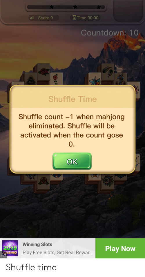 Countdown, Free, and Time: Score 0  Time 00:00  Countdown: 10  Shuffle Time  Shuffle count -1 when mahjong  eliminated. Shuffle will be  activated when the count gose  0.  OK  2019 Winning Slots  ASINO  Ad  Play Now  Play Free Slots, Get Real Rewa... Shuffle time