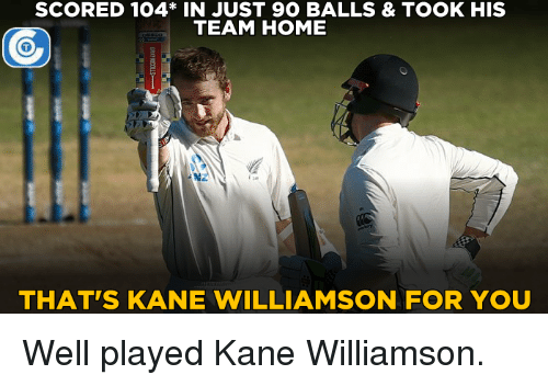 Kane Williamson: SCORED 104* IN JUST 9O BALLS & TOOK HIS  TEAM HOME  THAT'S KANE WILLIAMSON FOR YOU Well played Kane Williamson.