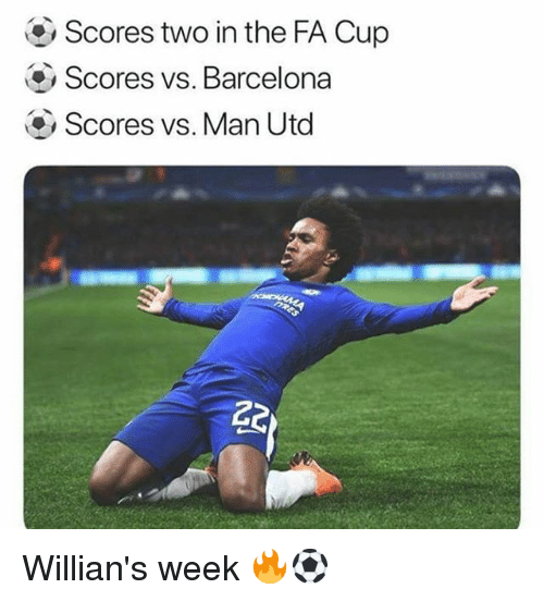 fa cup: Scores two in the FA Cup  Scores vs. Barcelona  Scores vs. Man Utod Willian's week 🔥⚽️