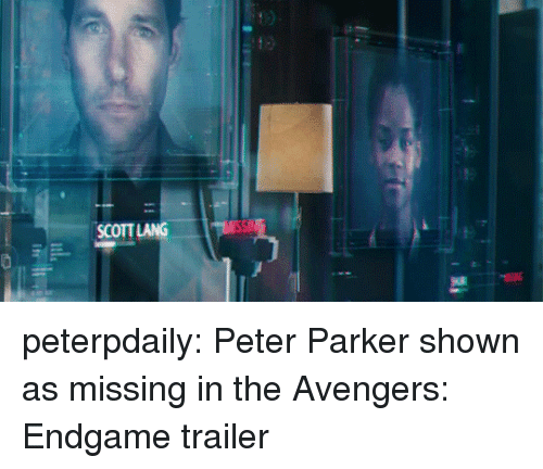 Tumblr, Avengers, and Blog: SCOTT LANG peterpdaily:  Peter Parker shown as missing in the Avengers: Endgame trailer