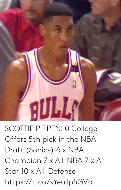 NBA: SCOTTIE PIPPEN!  0 College Offers 5th pick in the NBA Draft (Sonics) 6 x NBA Champion 7 x All-NBA 7 x All-Star 10 x All-Defense    https://t.co/sYeuTp5GVb