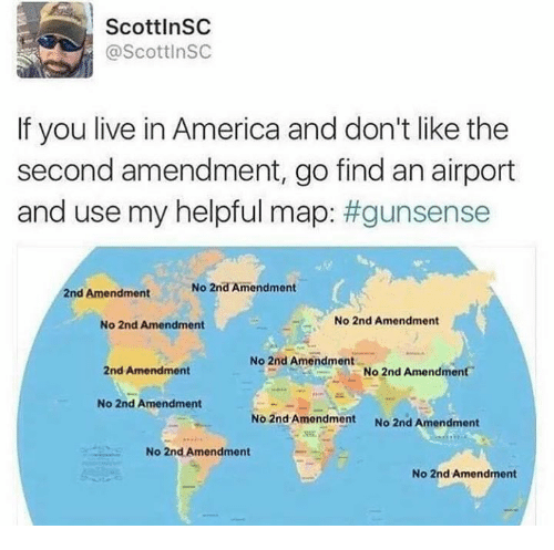 2nd Amendment: ScottlnSC  @ScottinSC  If you live in America and don't like the  second amendment, go find an airport  and use my helpful map: #gunsense  No 2nd Amendment  2nd Amendment  No 2nd Amendment  No 2nd Amendment  No 2nd Amendment  2nd Amendment  No 2nd Amendment  No 2nd Amendment  No 2nd Amendment  No 2nd Amendment  No 2nd Amendment  No 2nd Amendment