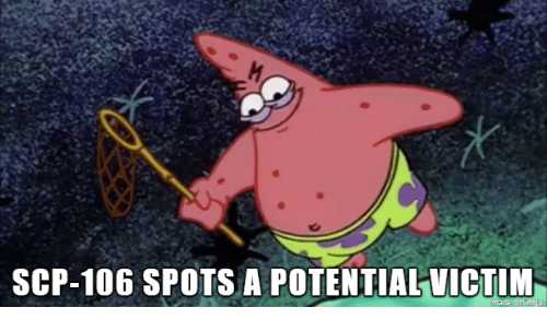 SCP-106 SPOTS a POTENTIALVICTIM Made on Ing | Scp Meme on