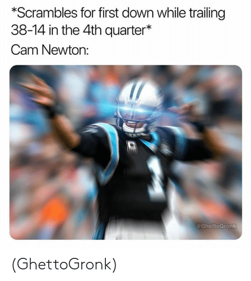 Cam Newton, Nfl, and Cam: *Scrambles for first down while trailing  38-14 in the 4th quarter*  Cam Newton:  @GhettoGronk (GhettoGronk)