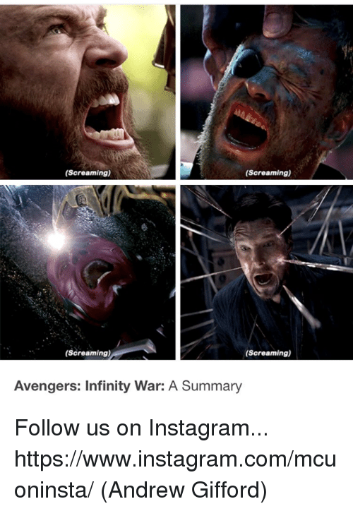 Instagram, Memes, and Avengers: (Screaming)  (Screaming)  (Screaming)  (Screaming)  Avengers: Infinity War: A Summary Follow us on Instagram... https://www.instagram.com/mcuoninsta/  (Andrew Gifford)