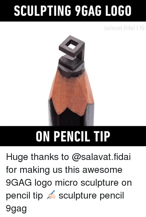 9gag, Memes, and Awesome: SCULPTING 9GAG LOGO  ON PENCIL TIP Huge thanks to @salavat.fidai for making us this awesome 9GAG logo micro sculpture on pencil tip ✍🏻⠀ sculpture pencil 9gag