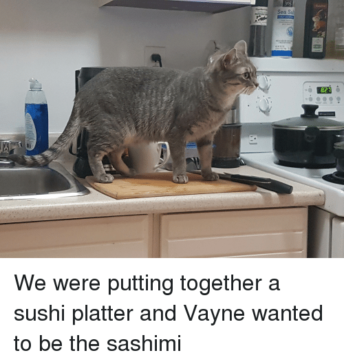 Sushi, Wanted, and Sashimi: Sea Sa  PE  827 We were putting together a sushi platter and Vayne wanted to be the sashimi