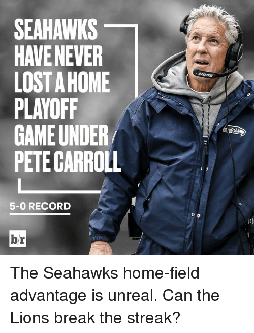Pete Carroll, Sports, and Lion: SEAHAWKS  HAVE NEVER  LOSTAHOME  PLAYOFF  GAME UNDER  PETE CARROLL  5-0 RECORD  br The Seahawks home-field advantage is unreal. Can the Lions break the streak?