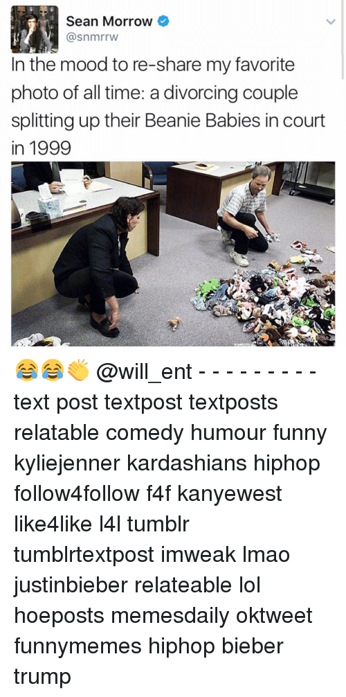 Funny, Kardashians, and Lmao: Sean Morrow  (a snmrrw  In the mood to re-share my favorite  photo of all time: a divorcing couple  splitting up their Beanie Babies in court  in 1999 😂😂👏 @will_ent - - - - - - - - - text post textpost textposts relatable comedy humour funny kyliejenner kardashians hiphop follow4follow f4f kanyewest like4like l4l tumblr tumblrtextpost imweak lmao justinbieber relateable lol hoeposts memesdaily oktweet funnymemes hiphop bieber trump