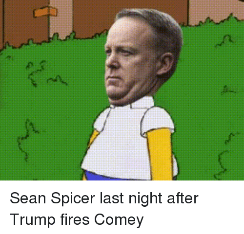 Donald Trump, Trump, and Last Night: Sean Spicer last night after Trump fires Comey