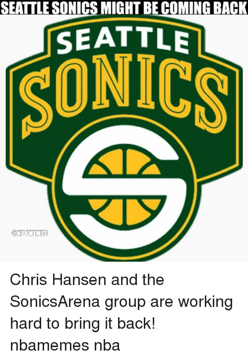 Basketball, Nba, and Sports: SEATLESONICS MIGHT BE COMING BACK  SEATTLE  SONICS Chris Hansen and the SonicsArena group are working hard to bring it back! nbamemes nba