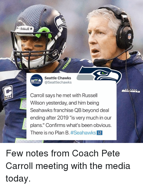 """Memes, Pete Carroll, and Plan B: Seattle Chawks  @Seattlechawks  EATTLECHAWKS  Carroll says he met with Russell  Wilson yesterday, and him being  Seahawks franchise QB beyond deal  ending after 2019 """"is very much in our  plans."""" Confirms what's been obvious.  There is no Plan B#Seahawks  12 Few notes from Coach Pete Carroll meeting with the media today."""