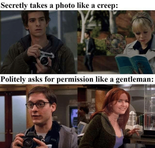 Memes, Asks, and 🤖: Secretly takes a photo like a creep:  Politely asks for permission like a gentleman:
