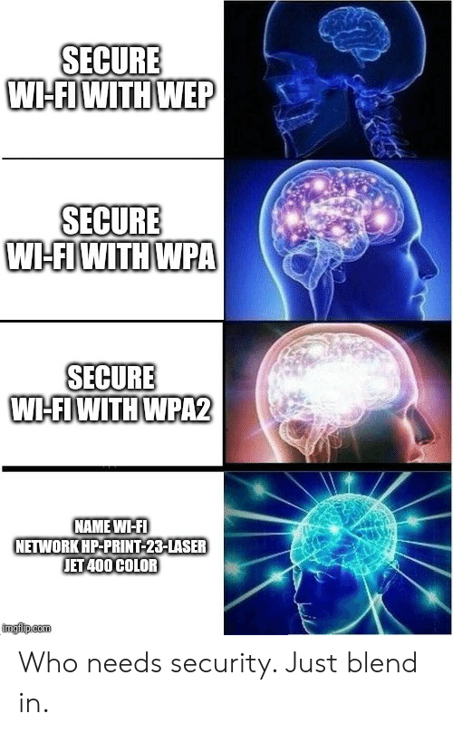 Jet, Laser, and Com: SECURE  WI-FIWITH WEP  SECURE  W-FIWITH WPA  SECURE  W-FIWITH WPA2  NAME WI-FI  NETWORK HP-PRINT-23-LASER  JET 400 COLOR  imgiip.com Who needs security. Just blend in.